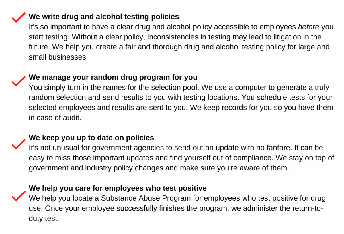 Checklist: We write drug and alcohol testing policies, We manage your random drug program, We keep you up to date on policies, We help you care for employees who test positive